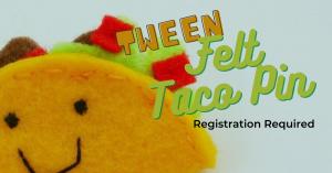 Tween Felt Taco Pins Kit Pick-Up @ Washington District Library- Main Library