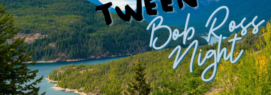 Tween Thursday- Bob Ross Night