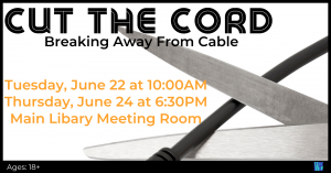 Cut the Cord: Breaking Away From Cable @ Washington District Library- Main Library