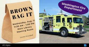 Brown Bag It: Washington Fire Department @ Washington District Library- Main Library