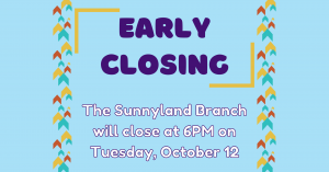 Sunnyland Branch Early Closing @ Washington District Library - Sunnyland Branch